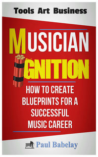 Cover of Musician Ignition - How To Create Blueprints For A Successful Music Career. © Paul Babelay, 2018. Vibe Guy Music, LLC.